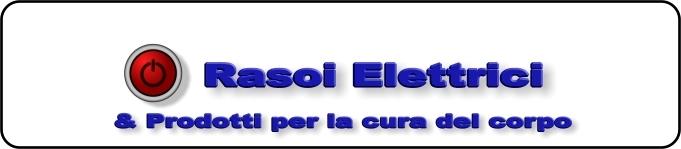 Rasoi Elettrici & Prodotti per la cura del Corpo